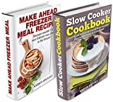 Make Ahead Freezer Meals & Slow Cooker Cookbook Box Set: Creative and delicious recipes you can make ahead of time (Slow Cooker Cookbook, Crockpot Recipes, ... Slow Cooker Recipes, Freezer Recipes)