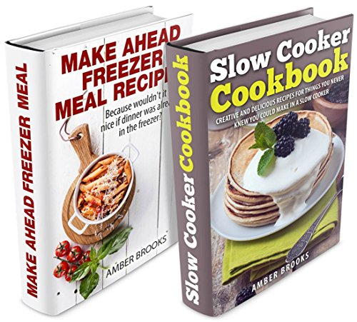 Make Ahead Freezer Meals & Slow Cooker Cookbook Box Set: Creative and delicious recipes you can make ahead of time (Slow Cooker Cookbook, Crockpot Recipes, ... Slow Cooker Recipes, Freezer Recipes) by Amber Brooks