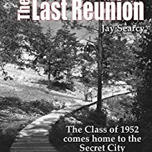 The Last Reunion: The Class of 1952 Comes Home to the Secret City (       UNABRIDGED) by Jay Searcy Narrated by James McSorley, Betsy Grisard