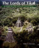 Peter D. Harrison The Lords of Tikal: Rulers of an Ancient Maya City (New Aspects of Antiquity)