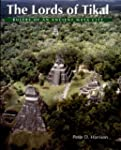 The Lords of Tikal: Rulers of an Anci...