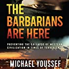 The Barbarians Are Here: Preventing the Collapse of Western Civilization in Times of Terrorism Hörbuch von Michael Youssef Gesprochen von: Jon Gauger
