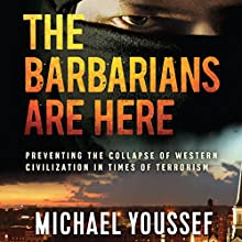 The Barbarians Are Here: Preventing the Collapse of Western Civilization in Times of Terrorism | Livre audio Auteur(s) : Michael Youssef Narrateur(s) : Jon Gauger