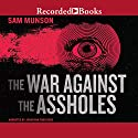 The War Against the Assholes (       UNABRIDGED) by Sam Munson Narrated by Jonathan Todd Ross