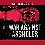 The War Against the Assholes | Sam Munson