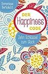 Der Happiness Code: Zehn Schl�ssel zu...