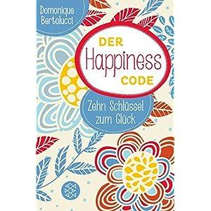 Der Happiness Code: Zehn Schlüssel zum Glück