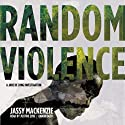 Random Violence: The Jade de Jong Investigations, Book 1 (       UNABRIDGED) by Jassy Mackenzie Narrated by Justine Eyre