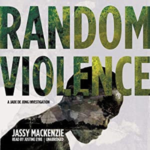 Random Violence: The Jade de Jong Investigations, Book 1 | [Jassy Mackenzie]