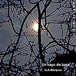 El Rayo de Luna [The Moonlight] | Gustavo Adolfo Becquer