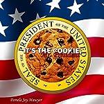 It's the Cookie, Mr. President | Pamela Joy Mawyer