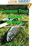 Common Trout Fishing Mistakes and How...
