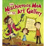 The Mischievous Mom at the Art Galleryby Rebecca Eckler