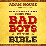 What a Man Can Learn from the Bad Boys of the Bible | Adam Houge
