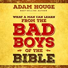 What a Man Can Learn from the Bad Boys of the Bible (       UNABRIDGED) by Adam Houge Narrated by Tracy Kinkead