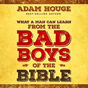 What a Man Can Learn from the Bad Boys of the Bible Audiobook