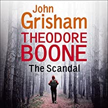 Theodore Boone: The Scandal: Theodore Boone 6 Audiobook by John Grisham Narrated by Richard Thomas