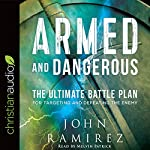 Armed and Dangerous: The Ultimate Battle Plan for Targeting and Defeating the Enemy   John Ramirez