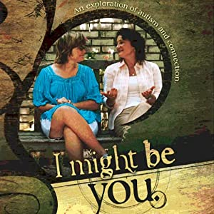 I Might Be You: An Exploration of Autism and Connection | [Barb R. Rentenbach, Lois A. Prislovsky]