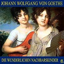 Die wunderlichen Nachbarskinder (       ungekürzt) von Johann Wolfgang von Goethe Gesprochen von: Karlheinz Gabor