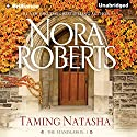 Taming Natasha: The Stanislaskis, Book 1 Audiobook by Nora Roberts Narrated by Christina Traister