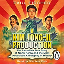 A Kim Jong-Il Production: The Incredible True Story of North Korea and the Most Audacious Kidnapping in History (       UNABRIDGED) by Paul Fischer Narrated by Stephen Park