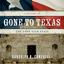 Gone to Texas: A History of the Lone Star State (       UNABRIDGED) by Randolph B. Campbell Narrated by Jacob Sommer