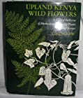 Upland Kenya Wild Flowers: Flora of the Ferns and Herbaceous Flowering Plants of Upland Kenya