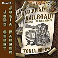 Railroad!: Volume 1: Rodger Dodger (       UNABRIDGED) by Tonia Brown Narrated by JoBe Cerny