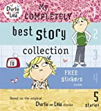 My Completely Best Story Collection. Lauren Child (Charlie and Lola)