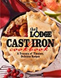 Lodge Cast Iron Cookbook A Treasury of Timeless, Delicious Recipes