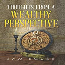 Thoughts from a Wealthy Perspective Audiobook by Sam Egube Narrated by Robert Anthony
