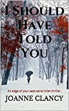 I Should Have Told You: An edge of your seat serial killer thriller. (The Night Killer Book 1)