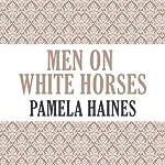 Men on White Horses | Pamela Haines