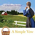 A Simple Vow: Simple Gifts, Book 1 Audiobook by Charlotte Hubbard Narrated by Susan Boyce