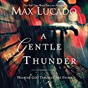 A Gentle Thunder: Hearing God Through the Storm (       UNABRIDGED) by Max Lucado Narrated by Ben Holland