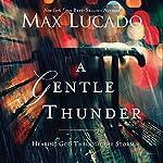 A Gentle Thunder: Hearing God Through the Storm | Max Lucado