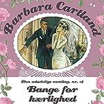 Bange for kærlighed (Barbara Cartland - Den udødelige samling 18) | Barbara Cartland