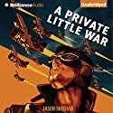 A Private Little War Audiobook by Jason Sheehan Narrated by Luke Daniels