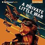 A Private Little War   Jason Sheehan