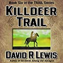 Killdeer Trail (       UNABRIDGED) by David R. Lewis Narrated by David R. Lewis