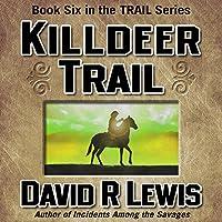 Killdeer Trail (       UNABRIDGED) by David R. Lewis Narrated by David R. Lewis