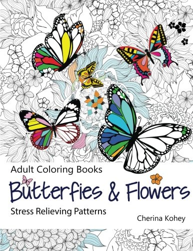 Adult Coloring Book: Butterflies and Flowers :  Stress Relieving Patterns (Volume 7) - Cherina Kohey