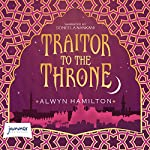 Traitor to the Throne: Rebel of the Sands, Book 2 | Alwyn Hamilton