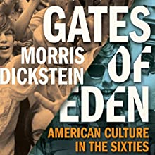 Gates of Eden: American Culture in the Sixties (       UNABRIDGED) by Morris Dickstein Narrated by Brian Sutherland