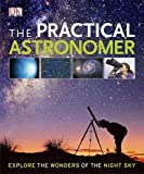 img - for The Practical Astronomer (Dk Astronomy) by Anton Vamplew (2010-06-01) book / textbook / text book