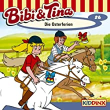 Die Osterferien (Bibi und Tina 26) Hörspiel von Ulf Tiehm Gesprochen von: Susanna Bonaséwicz, Dorette Hugo, Joachim Nottke