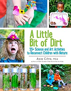 Book Cover: A Little Bit of Dirt: 55  Science and Art Activities to Reconnect Children with Nature