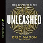Unleashed: Being Conformed to the Image of Christ | Dr. Eric Mason