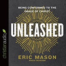 Unleashed: Being Conformed to the Image of Christ (       UNABRIDGED) by Dr. Eric Mason Narrated by Dr. Eric Mason